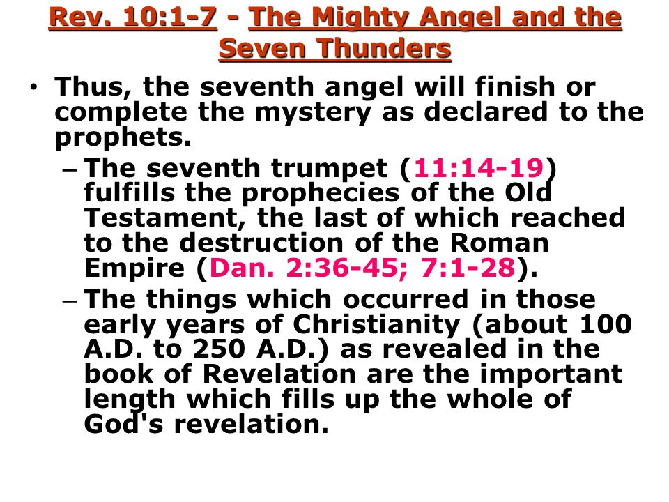 Rev. 10:1-7 - The Mighty Angel and the Seven Thunders Thus, the seventh angel will finish or complete the mystery as declared to the prophets. – The s