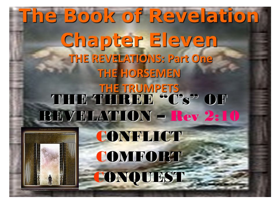 """The Book of Revelation Chapter Eleven THE REVELATIONS: Part One THE HORSEMEN THE TRUMPETS THE THREE """"C's"""" OF REVELATION – THE THREE """"C's"""" OF REVELATIO"""
