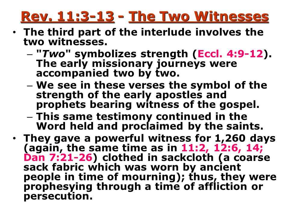 Rev. 11:3-13 - The Two Witnesses The third part of the interlude involves the two witnesses. –