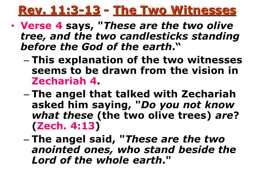 Rev. 11:3-13 - The Two Witnesses Verse 4 says,