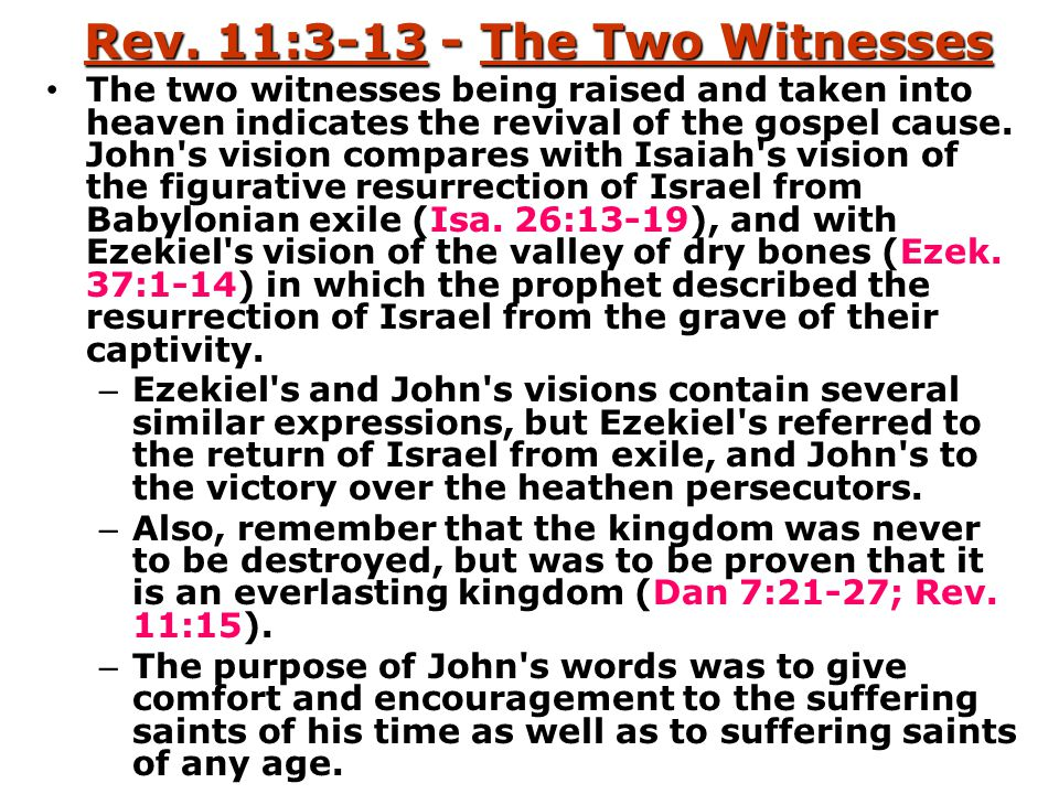 Rev. 11:3-13 - The Two Witnesses The two witnesses being raised and taken into heaven indicates the revival of the gospel cause. John's vision compare