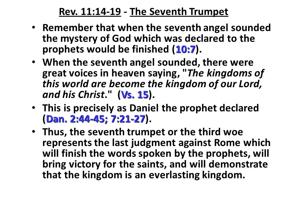 Rev. 11:14-19 - The Seventh Trumpet 10:7 Remember that when the seventh angel sounded the mystery of God which was declared to the prophets would be f