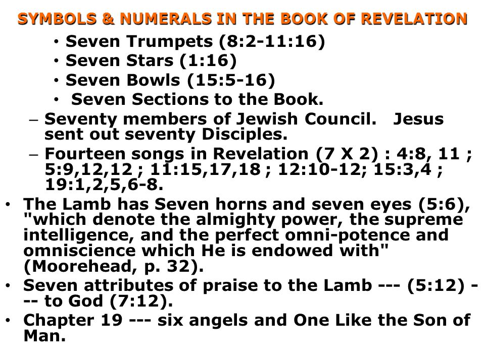SYMBOLS & NUMERALS IN THE BOOK OF REVELATION Seven Trumpets (8:2-11:16) Seven Stars (1:16) Seven Bowls (15:5-16) Seven Sections to the Book. – Seventy