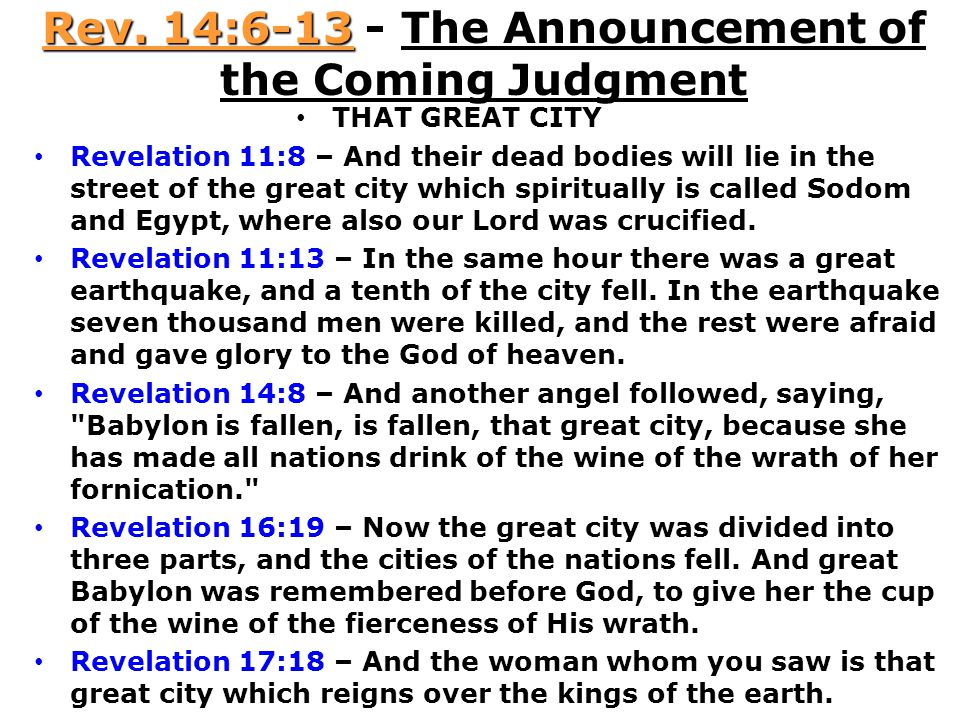 Rev. 14:6-13 - The Announcement of the Coming Judgment THAT GREAT CITY Revelation 11:8 – And their dead bodies will lie in the street of the great cit
