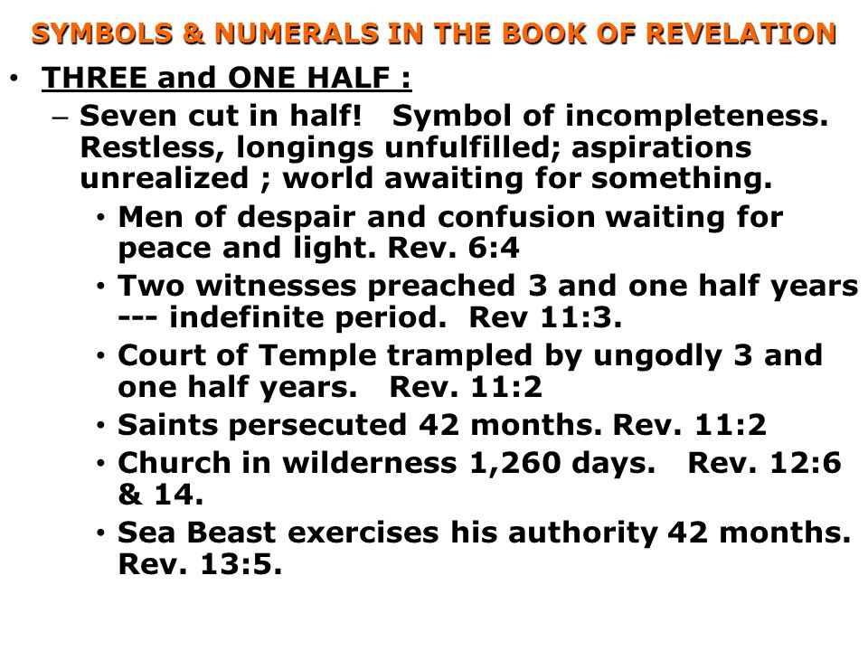 SYMBOLS & NUMERALS IN THE BOOK OF REVELATION THREE and ONE HALF : – Seven cut in half.
