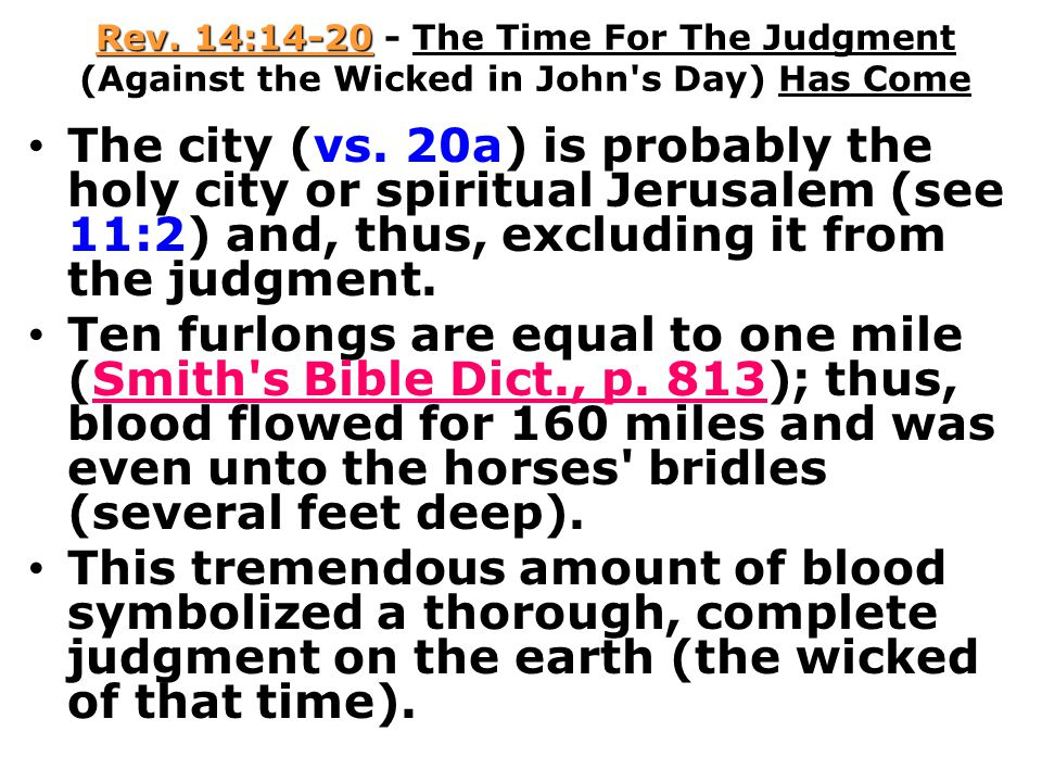 Rev.14:14-20 - The Time For The Judgment (Against the Wicked in John s Day) Has Come The city (vs.