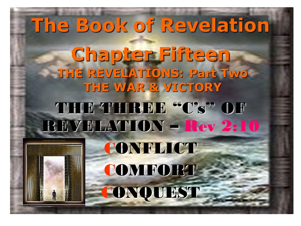 """The Book of Revelation Chapter Fifteen THE REVELATIONS: Part Two THE WAR & VICTORY THE THREE """"C's"""" OF REVELATION – THE THREE """"C's"""" OF REVELATION – Rev"""