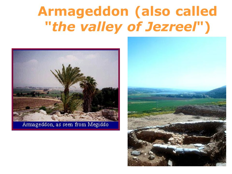 Armageddon (also called the valley of Jezreel )