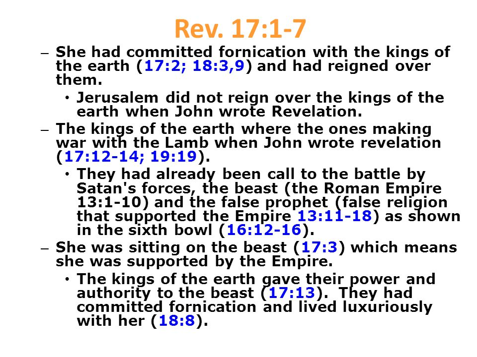 Rev. 17:1-7 – She had committed fornication with the kings of the earth (17:2; 18:3,9) and had reigned over them. Jerusalem did not reign over the kin