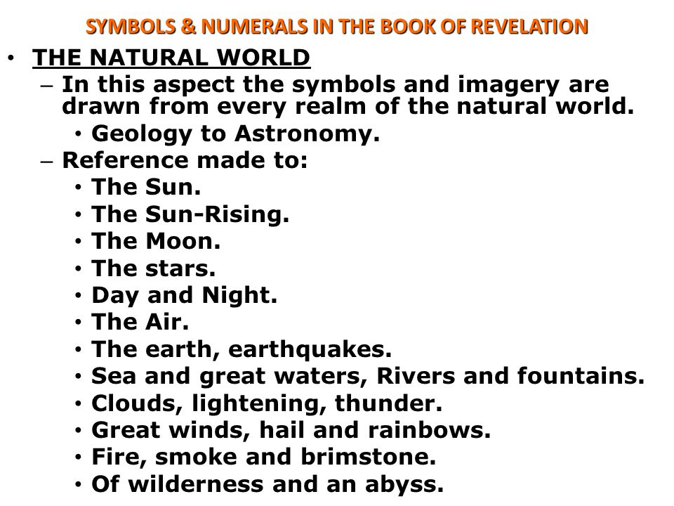 SYMBOLS & NUMERALS IN THE BOOK OF REVELATION THE NATURAL WORLD – In this aspect the symbols and imagery are drawn from every realm of the natural world.