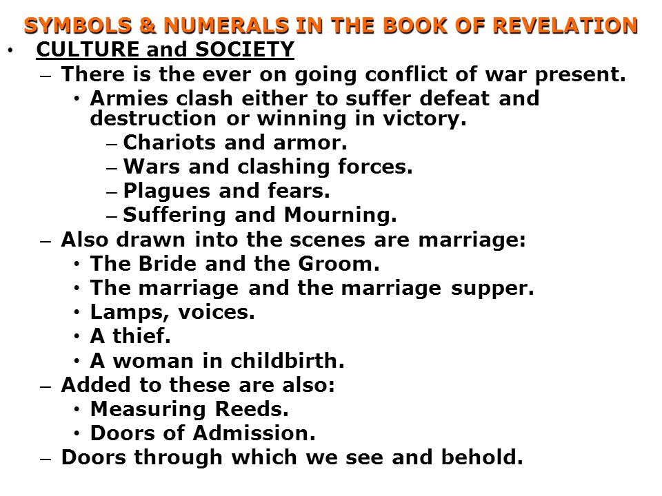 SYMBOLS & NUMERALS IN THE BOOK OF REVELATION CULTURE and SOCIETY – There is the ever on going conflict of war present. Armies clash either to suffer d