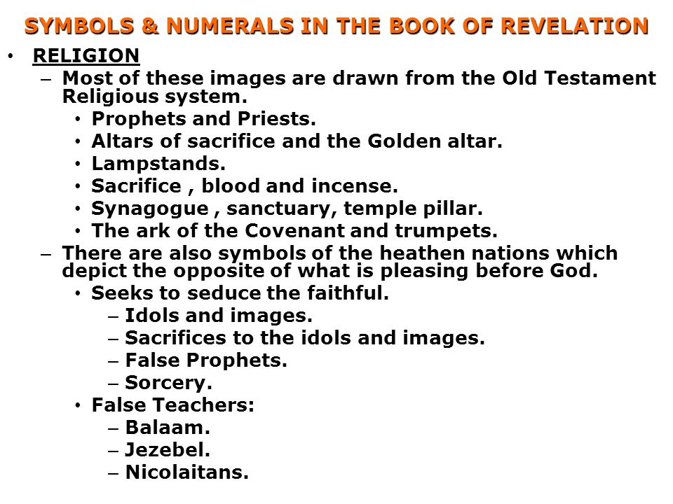 SYMBOLS & NUMERALS IN THE BOOK OF REVELATION RELIGION – Most of these images are drawn from the Old Testament Religious system. Prophets and Priests.