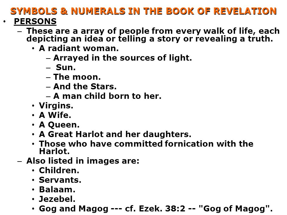 SYMBOLS & NUMERALS IN THE BOOK OF REVELATION PERSONS – These are a array of people from every walk of life, each depicting an idea or telling a story or revealing a truth.