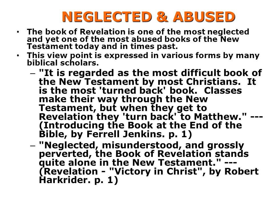 NEGLECTED & ABUSED The book of Revelation is one of the most neglected and yet one of the most abused books of the New Testament today and in times past.