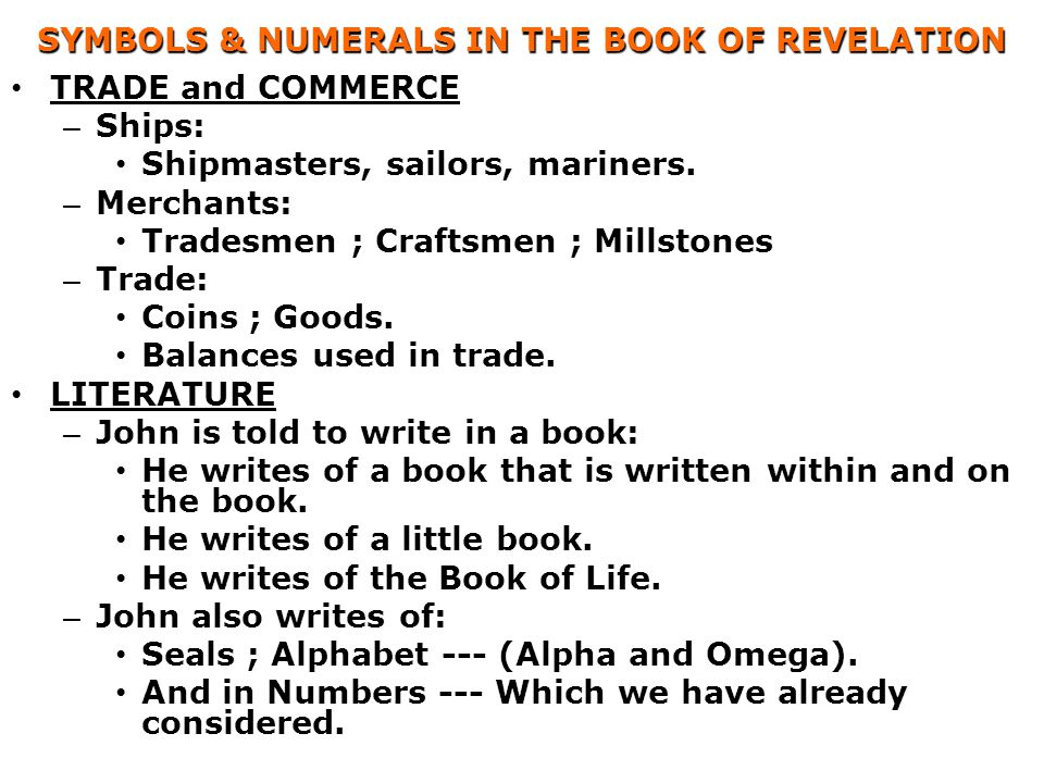 SYMBOLS & NUMERALS IN THE BOOK OF REVELATION TRADE and COMMERCE – Ships: Shipmasters, sailors, mariners. – Merchants: Tradesmen ; Craftsmen ; Millston