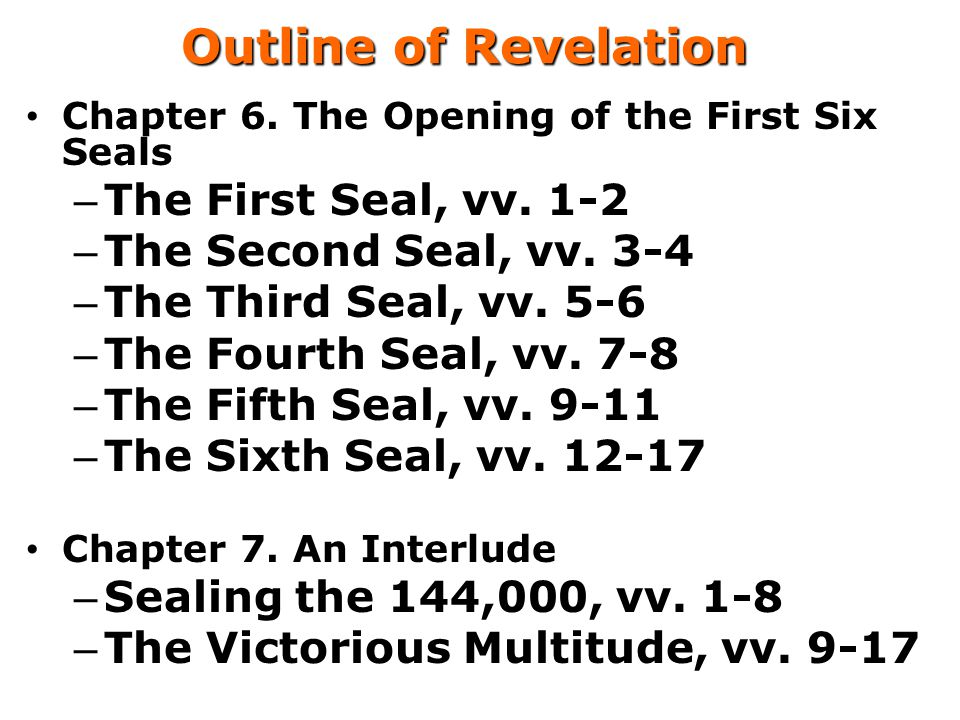 Outline of Revelation Chapter 6.The Opening of the First Six Seals – The First Seal, vv.