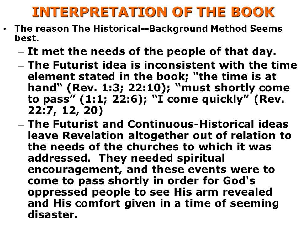 INTERPRETATION OF THE BOOK INTERPRETATION OF THE BOOK The reason The Historical--Background Method Seems best.