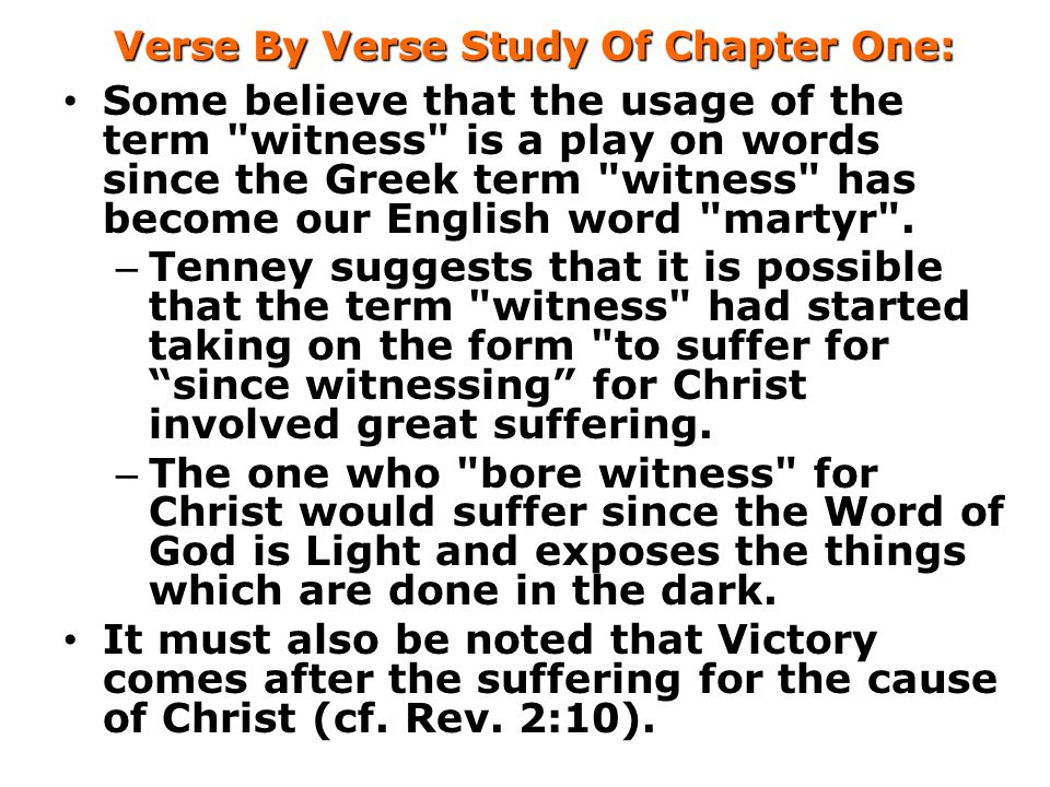 Verse By Verse Study Of Chapter One: Some believe that the usage of the term witness is a play on words since the Greek term witness has become our English word martyr .