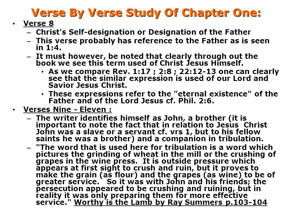 Verse By Verse Study Of Chapter One: Verse 8 – Christ s Self-designation or Designation of the Father – This verse probably has reference to the Father as is seen in 1:4.