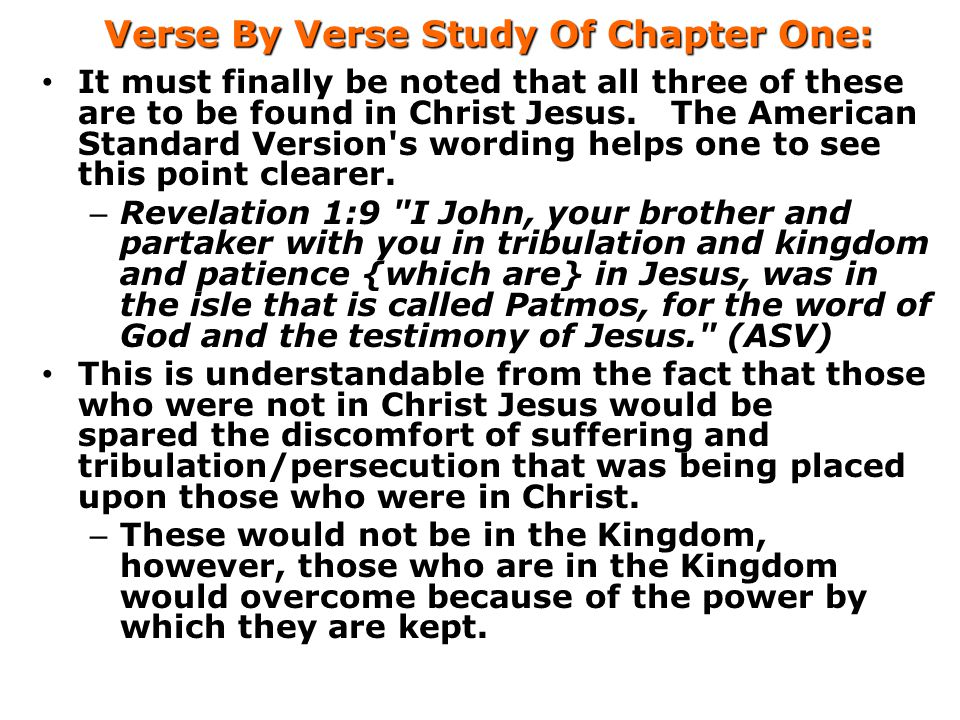 Verse By Verse Study Of Chapter One: It must finally be noted that all three of these are to be found in Christ Jesus. The American Standard Version's