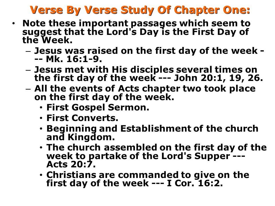 Verse By Verse Study Of Chapter One: Note these important passages which seem to suggest that the Lord s Day is the First Day of the Week.