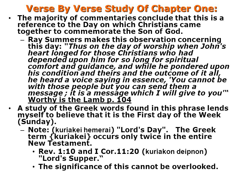 Verse By Verse Study Of Chapter One: The majority of commentaries conclude that this is a reference to the Day on which Christians came together to commemorate the Son of God.