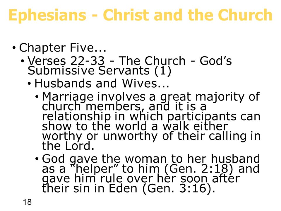 18 Chapter Five... Verses 22-33 - The Church - God's Submissive Servants (1) Husbands and Wives...