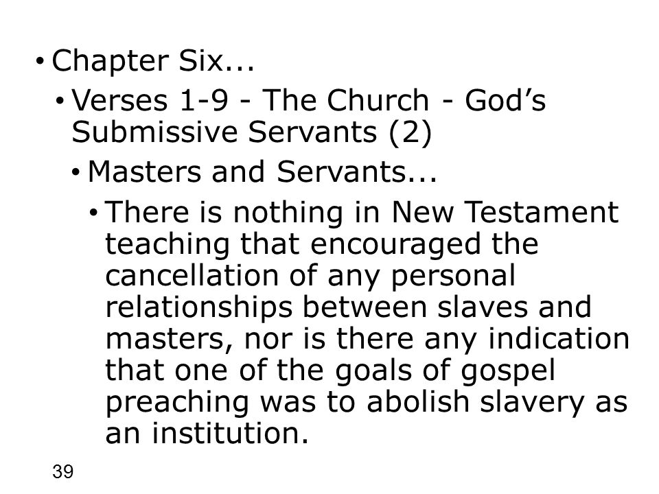 39 Chapter Six... Verses 1-9 - The Church - God's Submissive Servants (2) Masters and Servants...