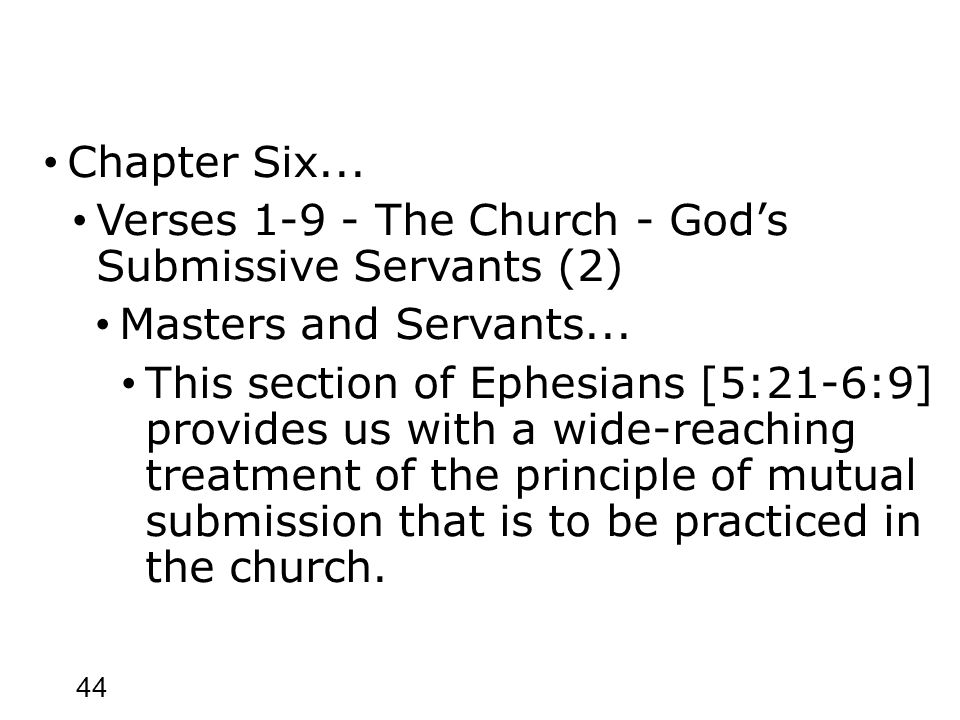 44 Chapter Six... Verses 1-9 - The Church - God's Submissive Servants (2) Masters and Servants...