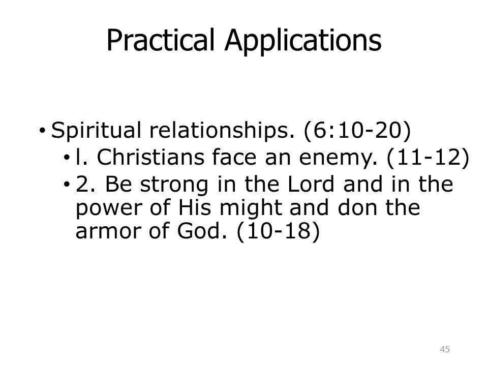 Practical Applications Spiritual relationships. (6:10-20) l.