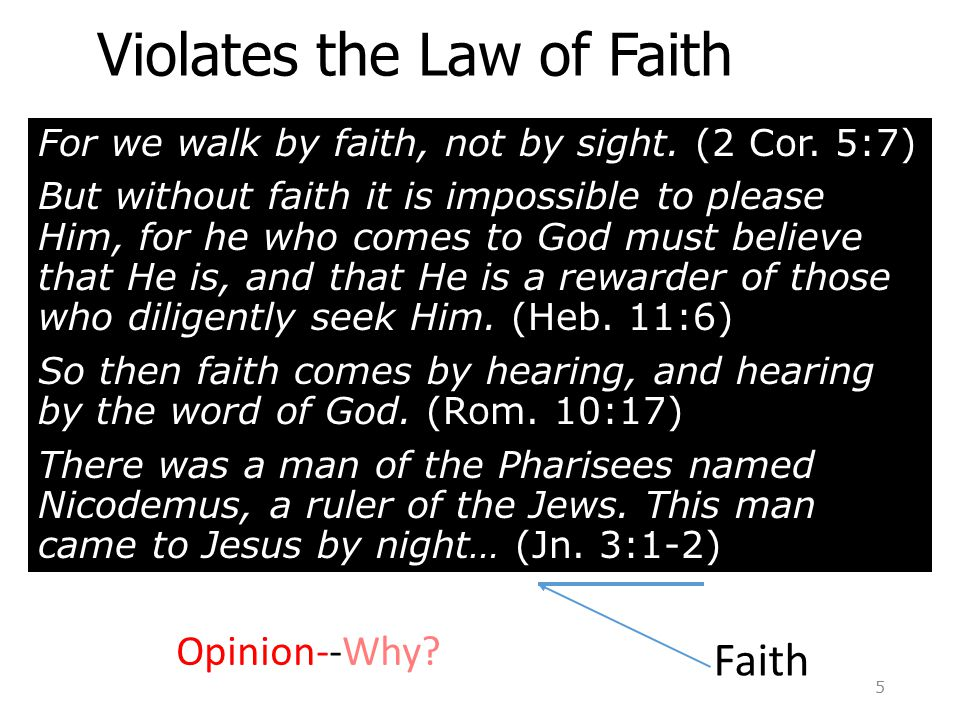 Violates the Law of Faith For we walk by faith, not by sight.