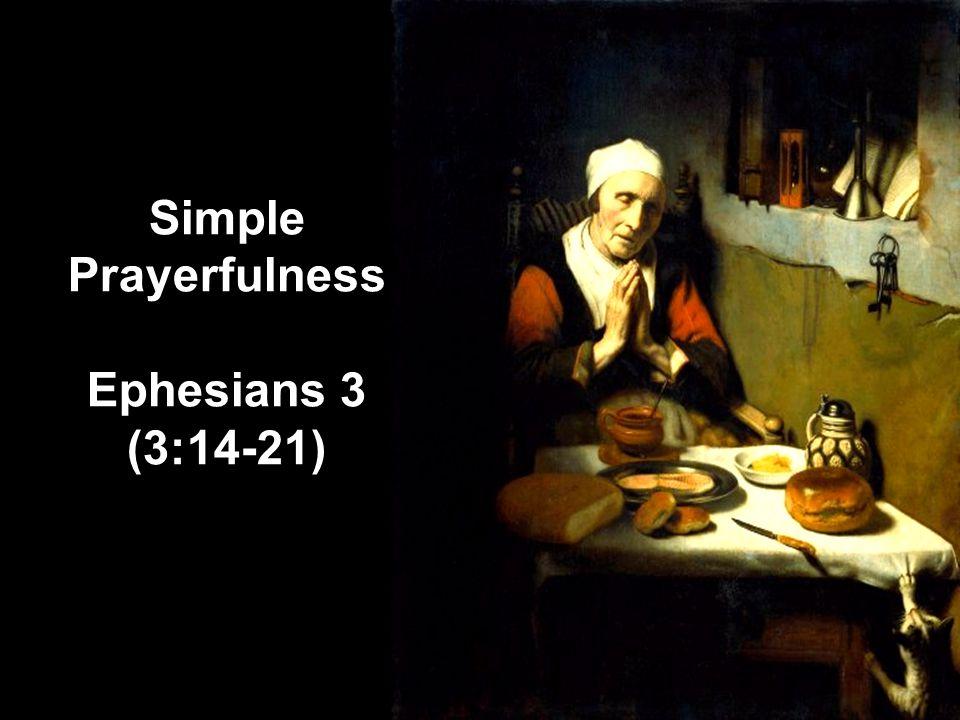Simple Prayerfulness Ephesians 3 (3:14-21)