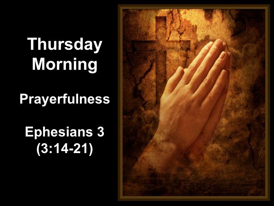 Thursday Morning Prayerfulness Ephesians 3 (3:14-21)