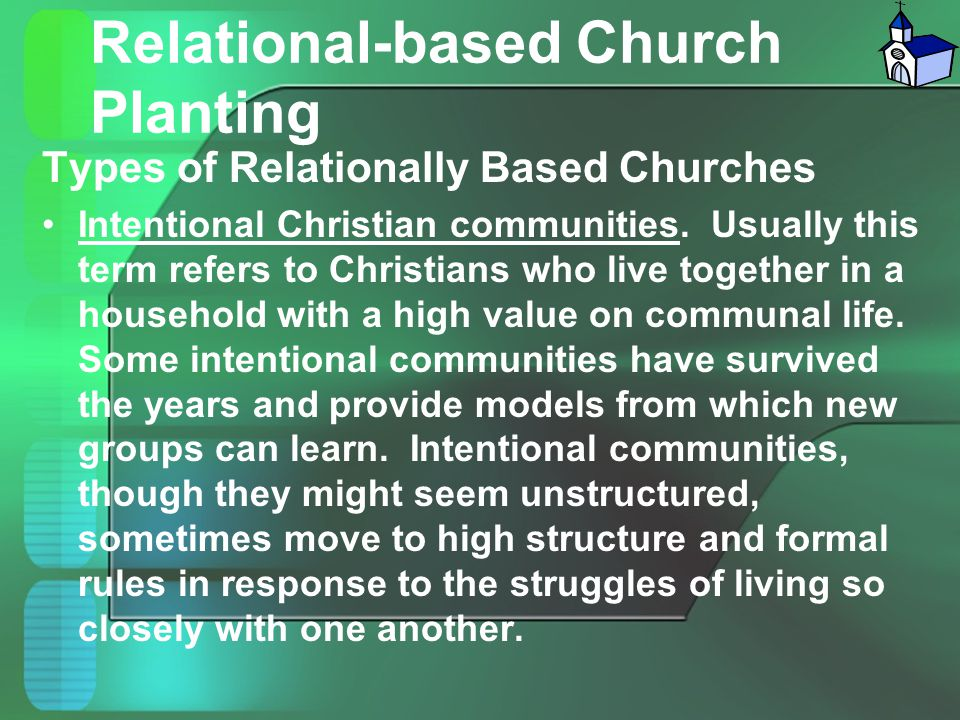 Relational-based Church Planting Types of Relationally Based Churches Intentional Christian communities. Usually this term refers to Christians who li