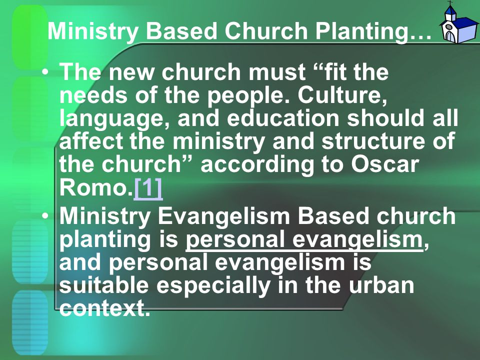 """Ministry Based Church Planting… The new church must """"fit the needs of the people. Culture, language, and education should all affect the ministry and"""