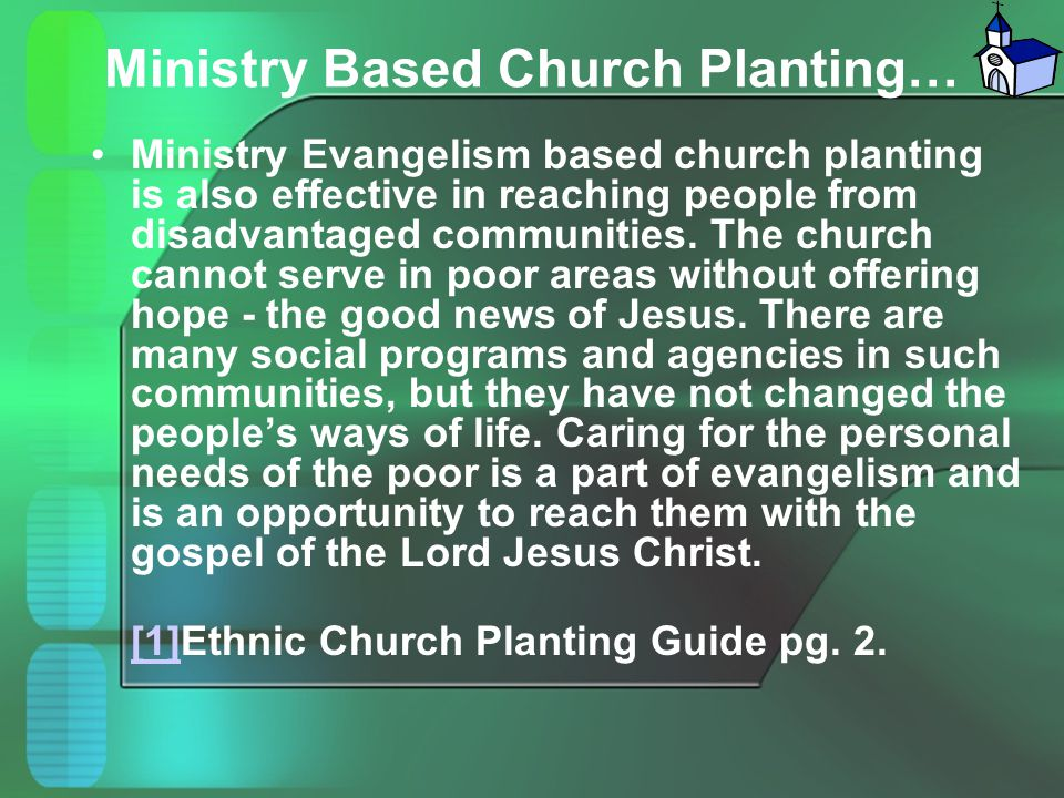 Ministry Based Church Planting… Ministry Evangelism based church planting is also effective in reaching people from disadvantaged communities. The chu