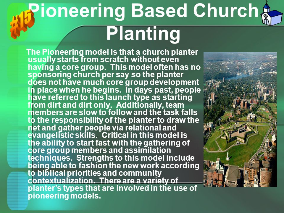 Pioneering Based Church Planting The Pioneering model is that a church planter usually starts from scratch without even having a core group. This mode