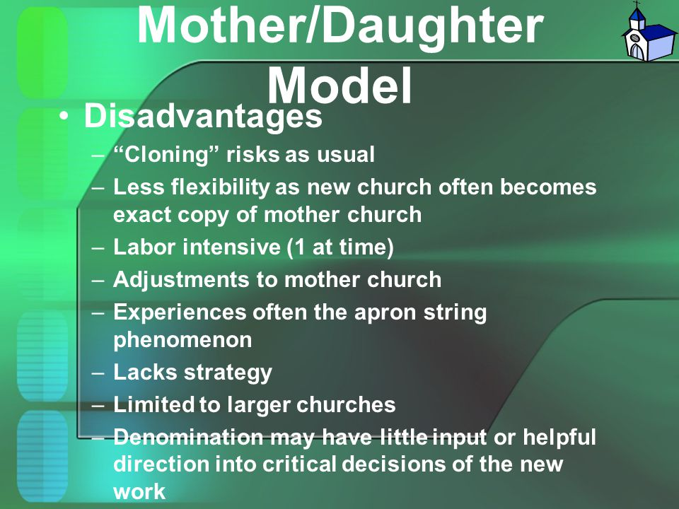 """Mother/Daughter Model Disadvantages –""""Cloning"""" risks as usual –Less flexibility as new church often becomes exact copy of mother church –Labor intensi"""