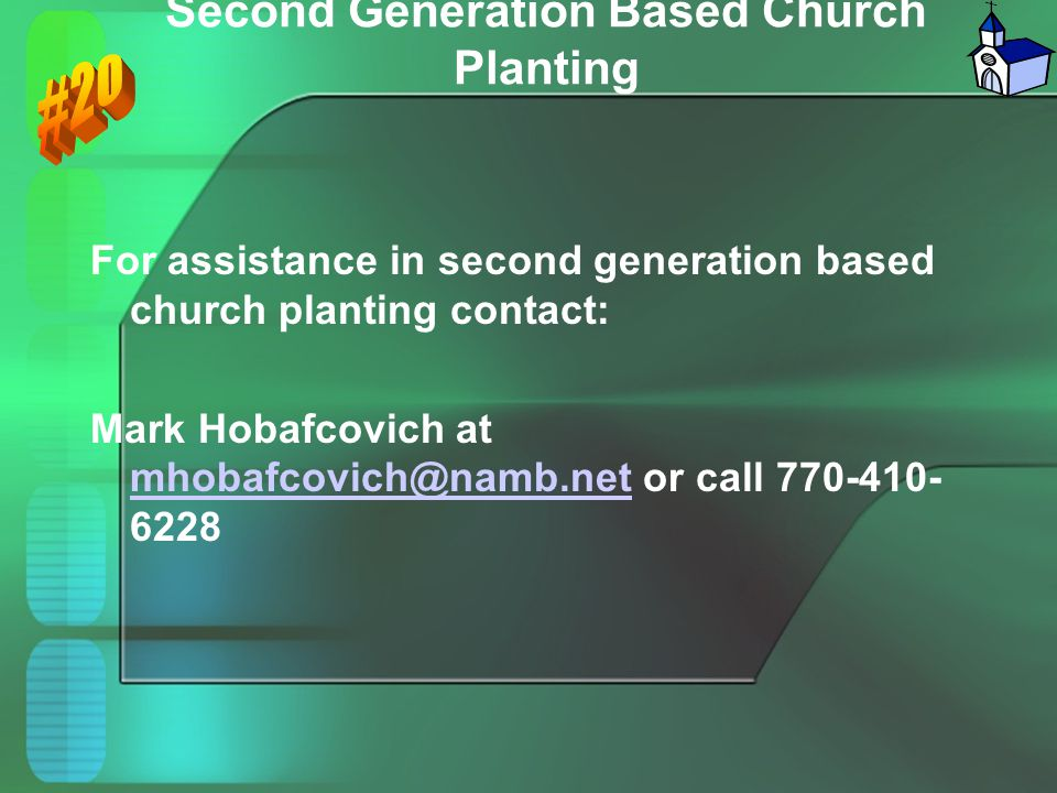 Second Generation Based Church Planting For assistance in second generation based church planting contact: Mark Hobafcovich at mhobafcovich@namb.net o