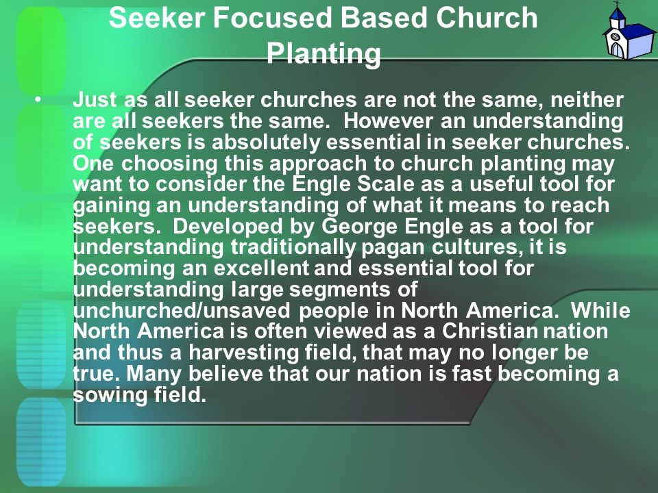 Seeker Focused Based Church Planting Just as all seeker churches are not the same, neither are all seekers the same. However an understanding of seeke