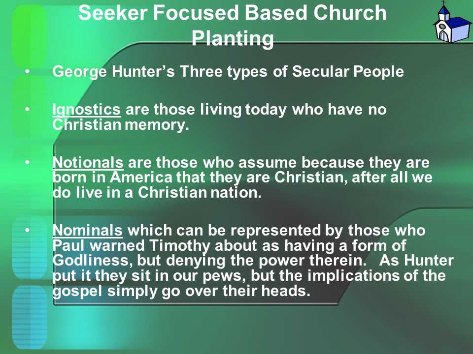 Seeker Focused Based Church Planting George Hunter's Three types of Secular People Ignostics are those living today who have no Christian memory. Noti