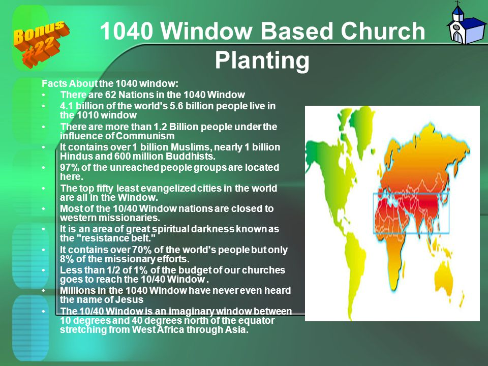 1040 Window Based Church Planting Facts About the 1040 window: There are 62 Nations in the 1040 Window 4.1 billion of the world's 5.6 billion people l