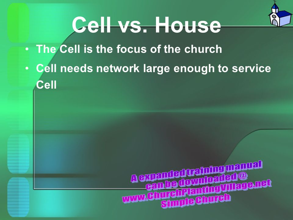Cell vs. House The Cell is the focus of the church Cell needs network large enough to service Cell