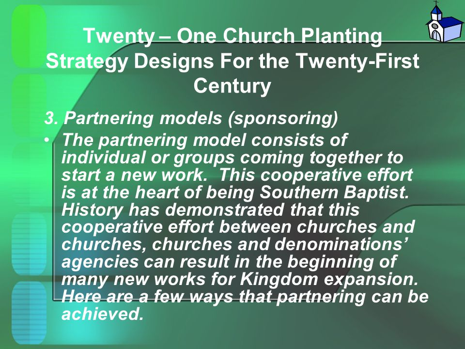 Twenty – One Church Planting Strategy Designs For the Twenty-First Century 3. Partnering models (sponsoring) The partnering model consists of individu