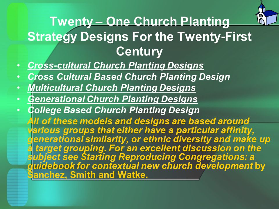 Twenty – One Church Planting Strategy Designs For the Twenty-First Century Cross-cultural Church Planting Designs Cross Cultural Based Church Planting