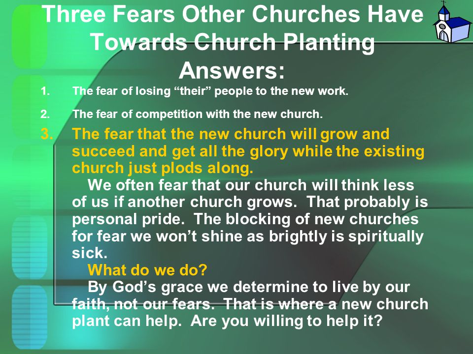 """Three Fears Other Churches Have Towards Church Planting Answers: 1.The fear of losing """"their"""" people to the new work. 2.The fear of competition with t"""