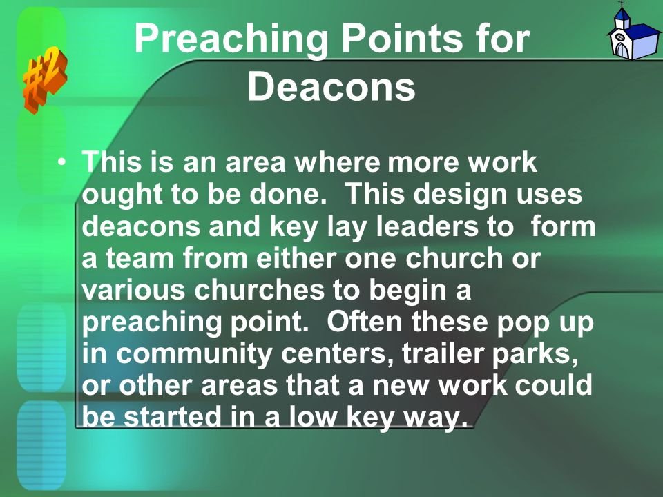 Preaching Points for Deacons This is an area where more work ought to be done. This design uses deacons and key lay leaders to form a team from either
