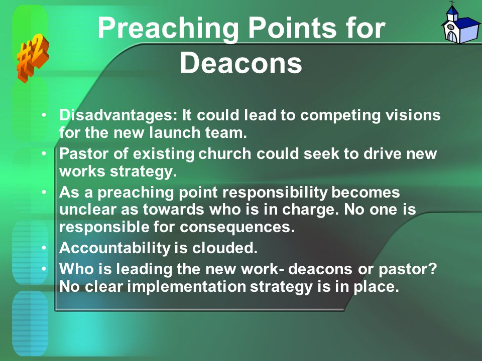 Preaching Points for Deacons Disadvantages: It could lead to competing visions for the new launch team. Pastor of existing church could seek to drive