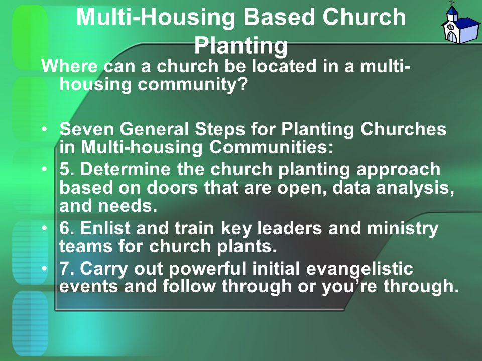 Multi-Housing Based Church Planting Where can a church be located in a multi- housing community? Seven General Steps for Planting Churches in Multi-ho