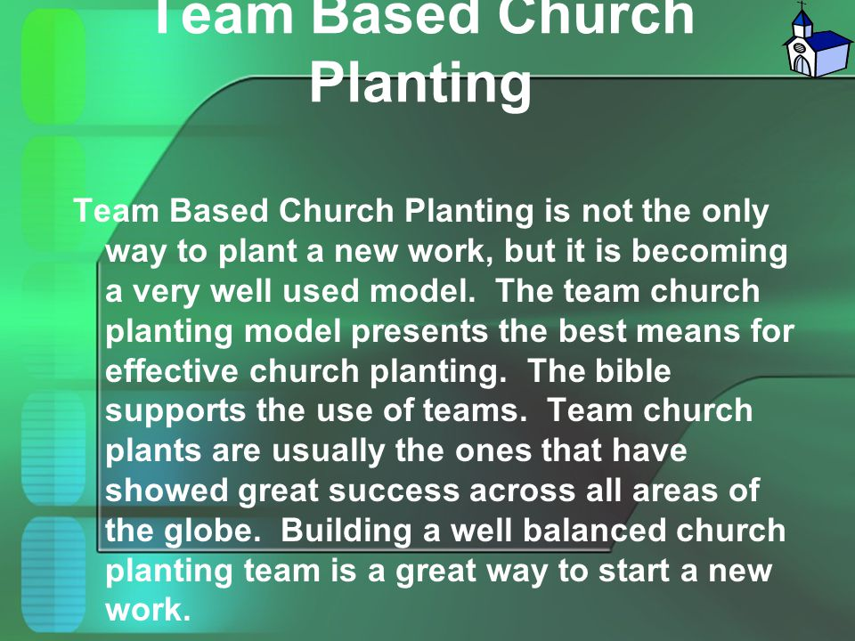 Team Based Church Planting Team Based Church Planting is not the only way to plant a new work, but it is becoming a very well used model. The team chu